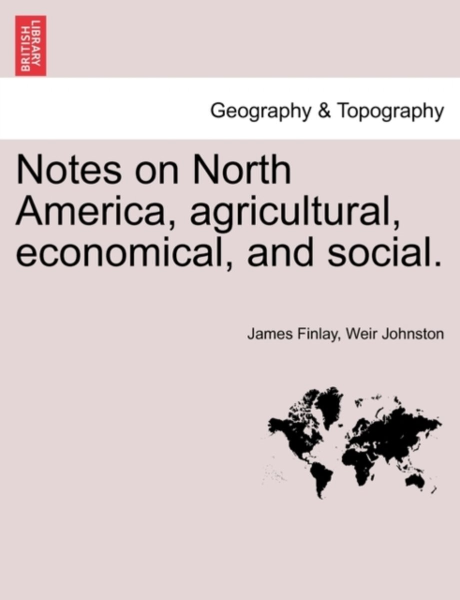 Notes on North America, Agricultural, Economical, and Social. Vol. I.