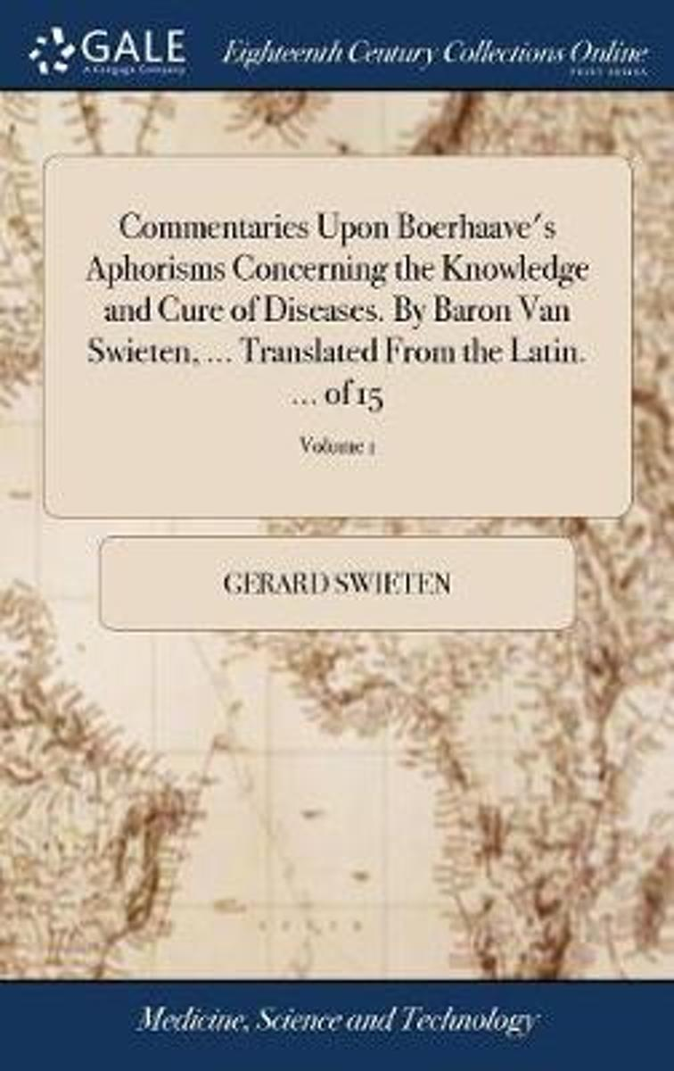 Commentaries Upon Boerhaave's Aphorisms Concerning the Knowledge and Cure of Diseases. by Baron Van Swieten, ... Translated from the Latin. ... of 15; Volume 1