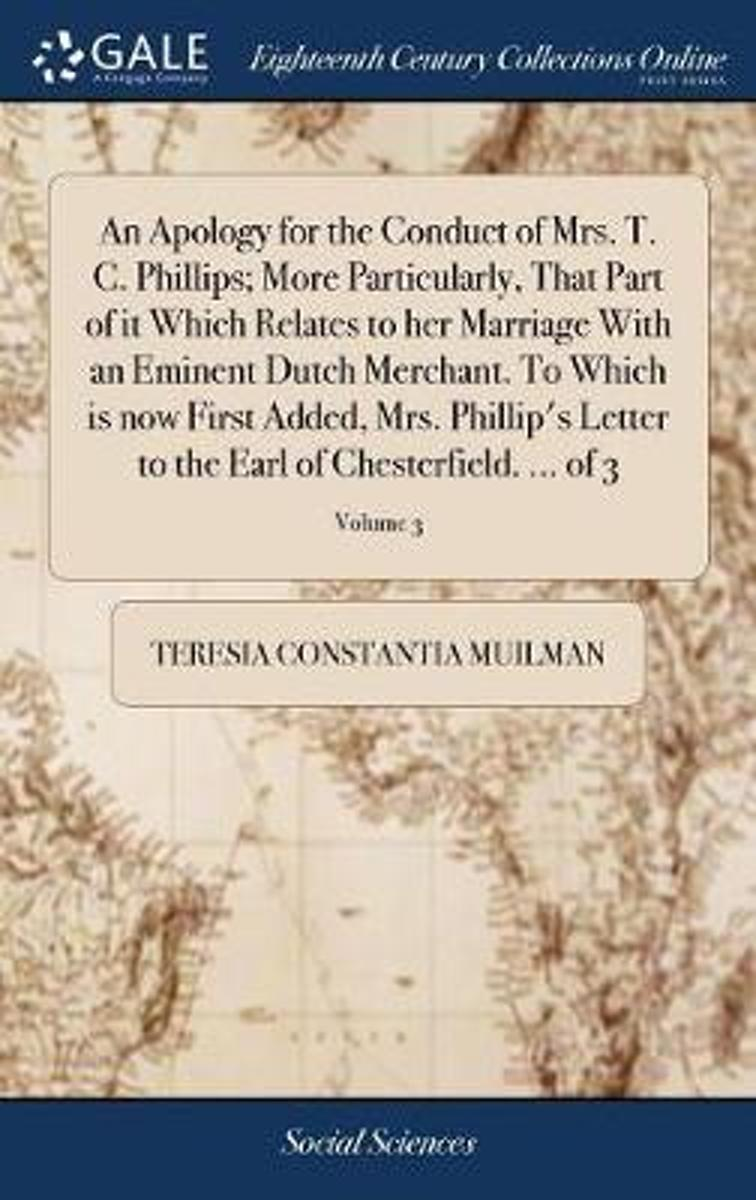 An Apology for the Conduct of Mrs. T. C. Phillips; More Particularly, That Part of It Which Relates to Her Marriage with an Eminent Dutch Merchant. to Which Is Now First Added, Mrs. Phillip's