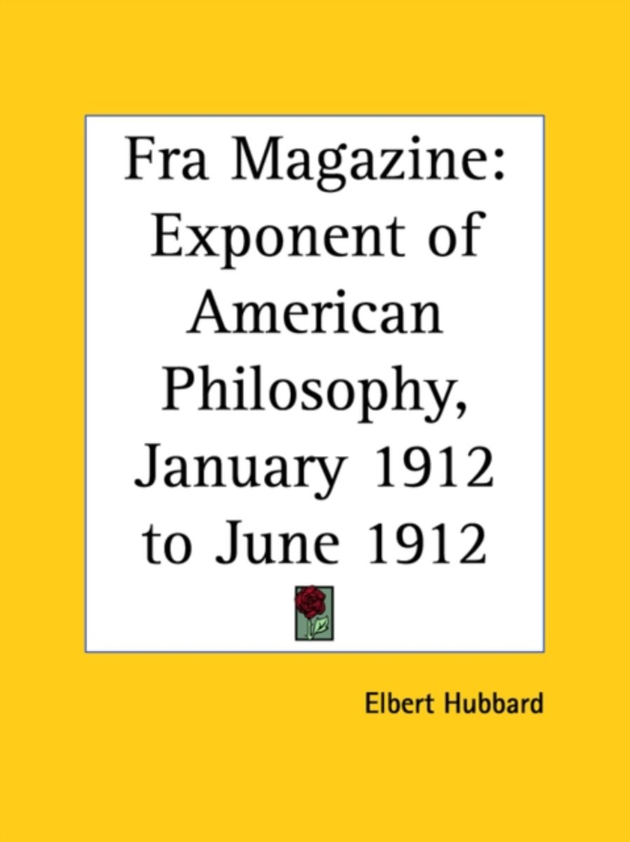 Fra Magazine: Exponent of American Philosophy (January 1912 to June 1912)