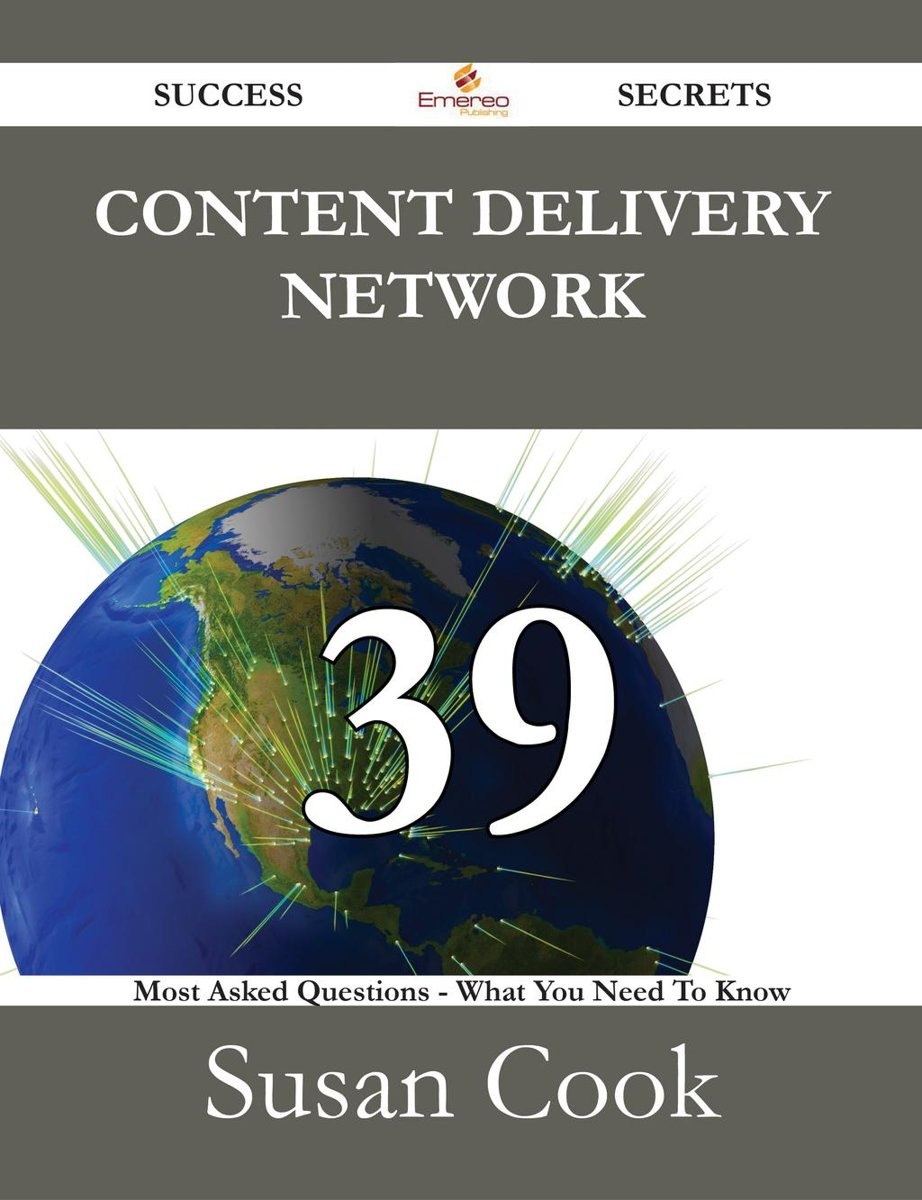 Content Delivery Network 39 Success Secrets - 39 Most Asked Questions On Content Delivery Network - What You Need To Know