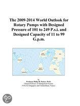 The 2009-2014 World Outlook for Rotary Pumps with Designed Pressure of 101 to 249 P.S.I. and Designed Capacity of 11 to 99 G.P.M.