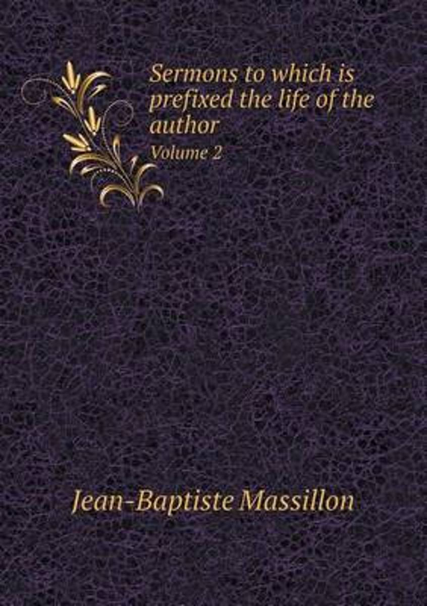 Sermons to Which Is Prefixed the Life of the Author Volume 2
