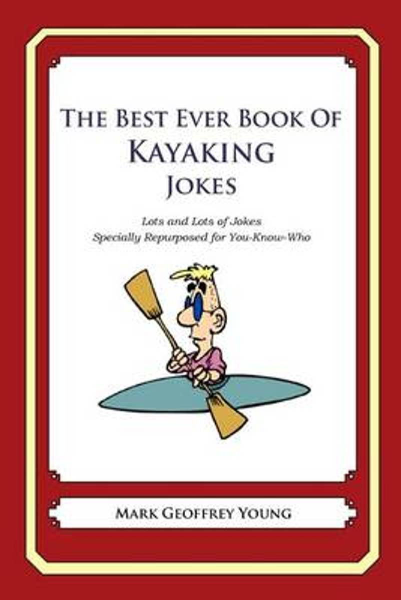 The Best Ever Book of Kayaker Jokes