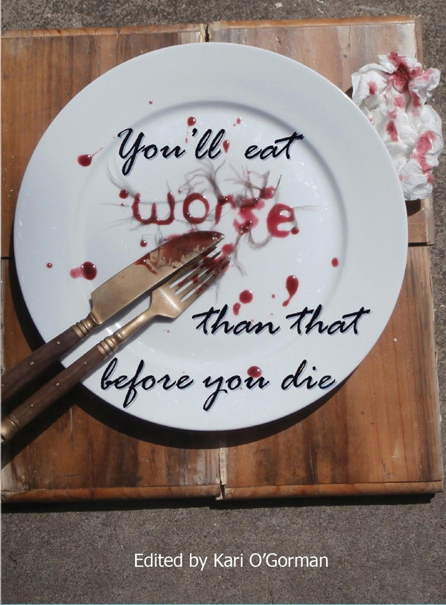 You'll Eat Worse Than That Before You Die- An Anthology of Family, Friendship and Food