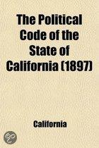 The Political Code of the State of California; As Enacted in 1872, and Amended Up to and Including 1897