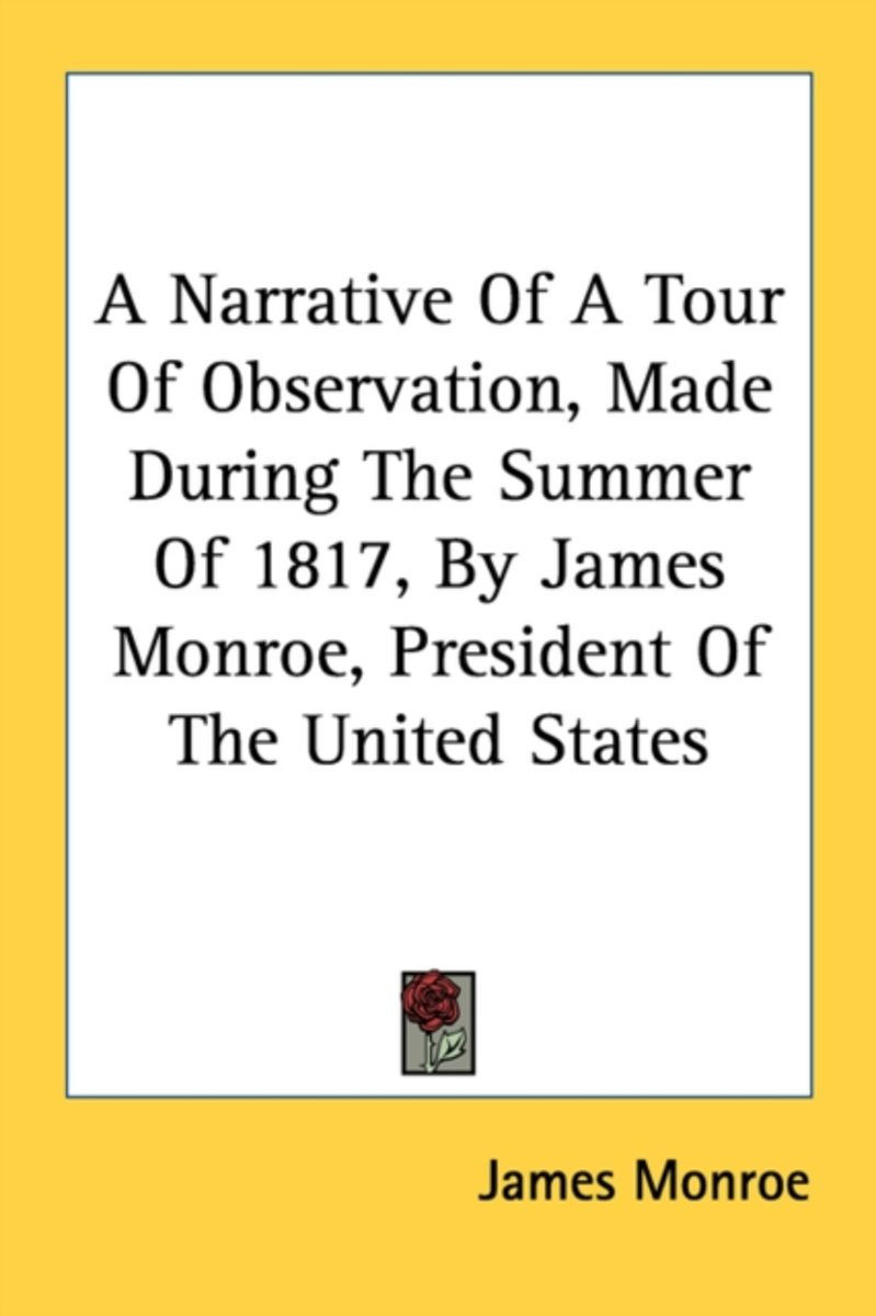 A Narrative of a Tour of Observation, Made During the Summer of 1817, by James Monroe, President of the United States