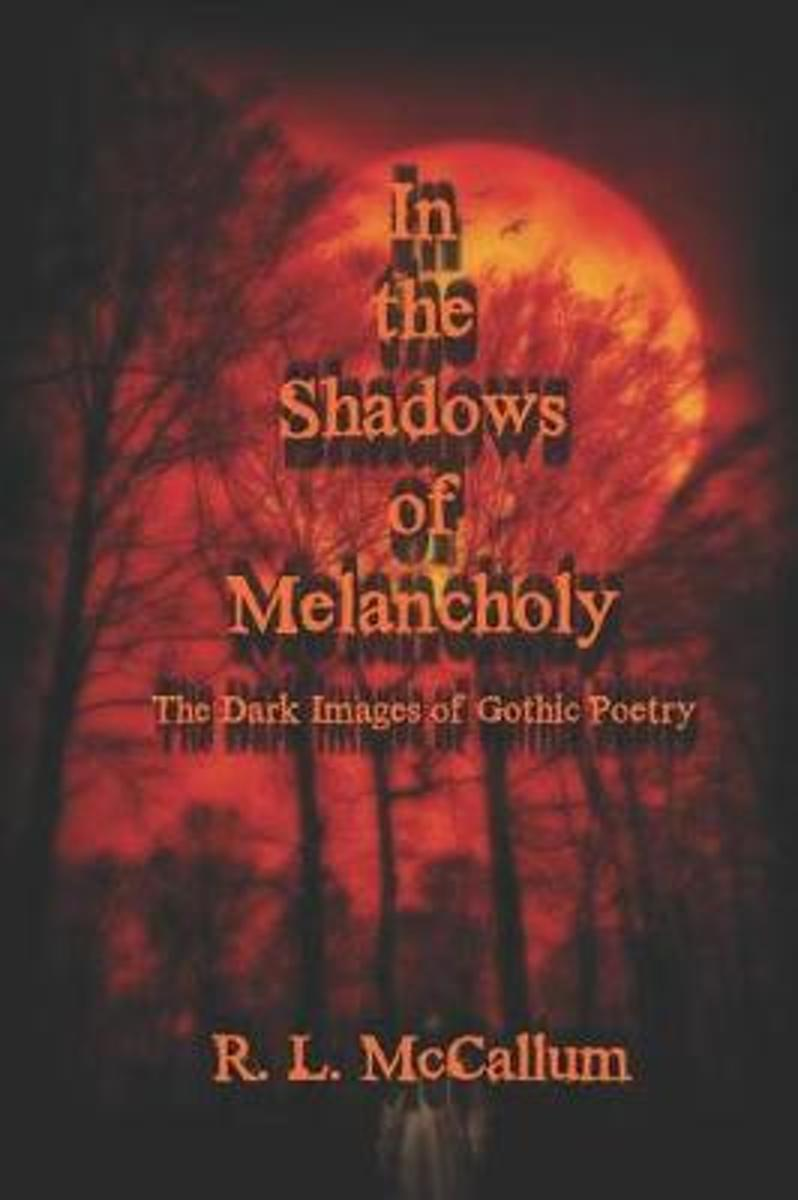 In the Shadows of Melancholy: The Dark Images of Gothic Poetry