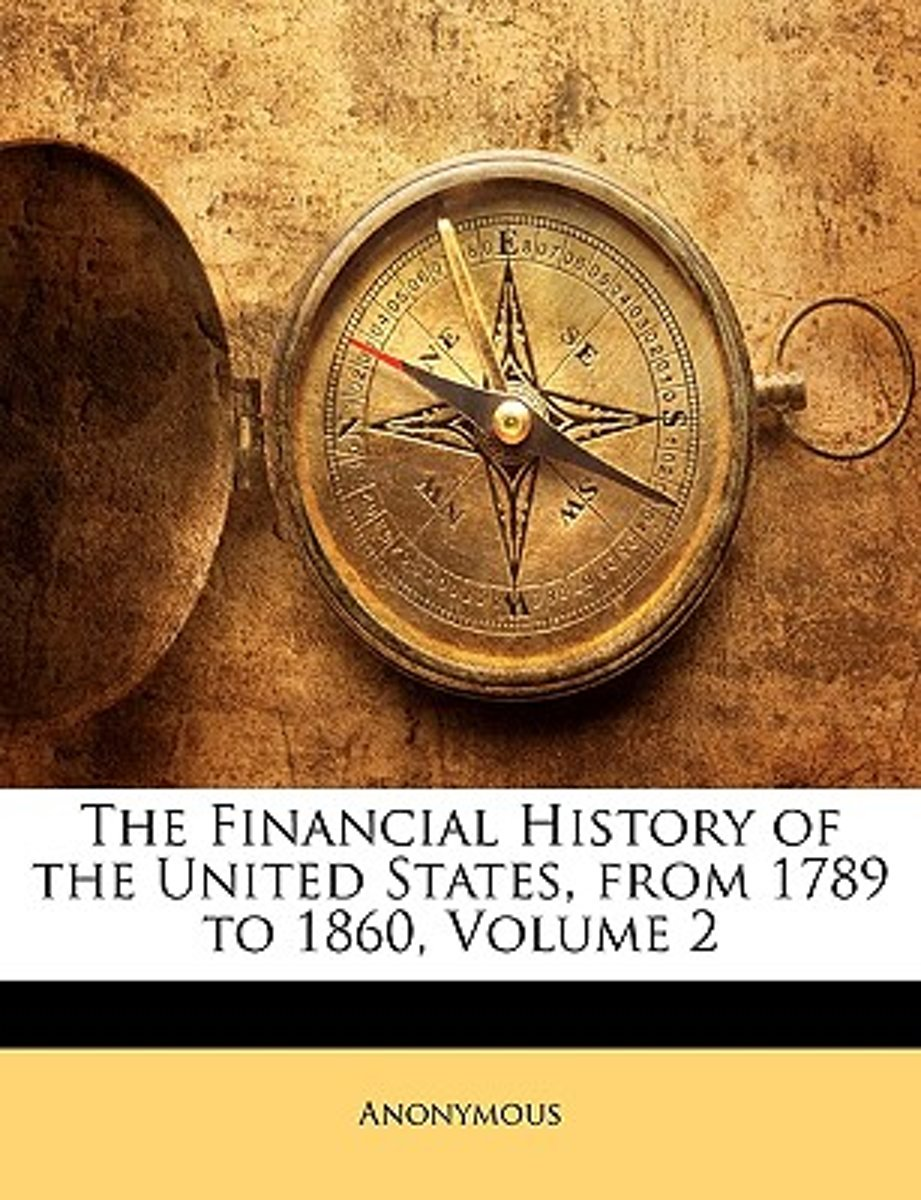 The Financial History of the United States, from 1789 to 1860, Volume 2