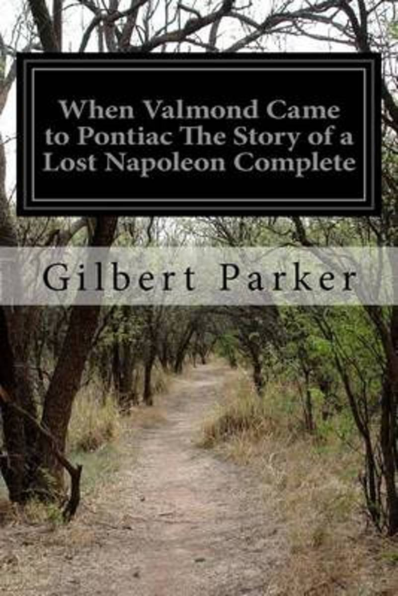 When Valmond Came to Pontiac the Story of a Lost Napoleon Complete