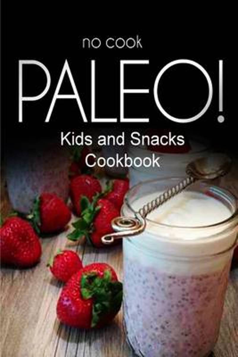 No-Cook Paleo! - Kids and Snacks Cookbook