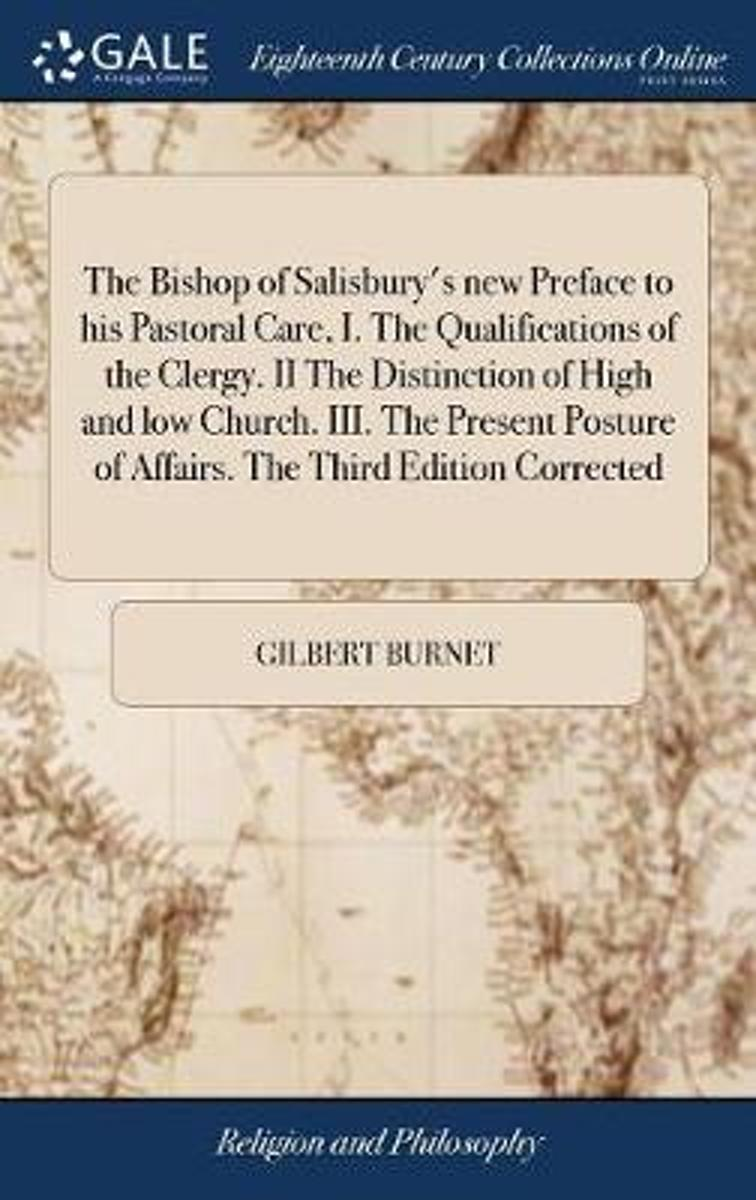 The Bishop of Salisbury's New Preface to His Pastoral Care, I. the Qualifications of the Clergy. II the Distinction of High and Low Church. III. the Present Posture of Affairs. the Third Edit