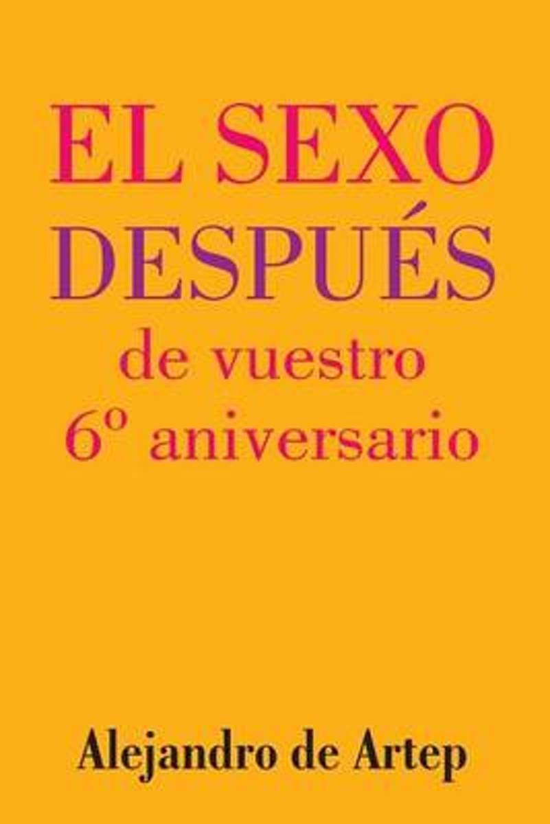 Sex After Your 6th Anniversary (Spanish Edition) - El Sexo Despues de Vuestro 6 Aniversario