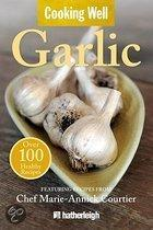Cooking Well: Garlic - Over 100 Healthy Recipes
