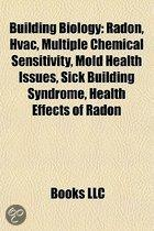 Building Biology: Radon, HVAC, Multiple Chemical Sensitivity, Mold Health Issues, Sick Building Syndrome, Health Effects of Radon