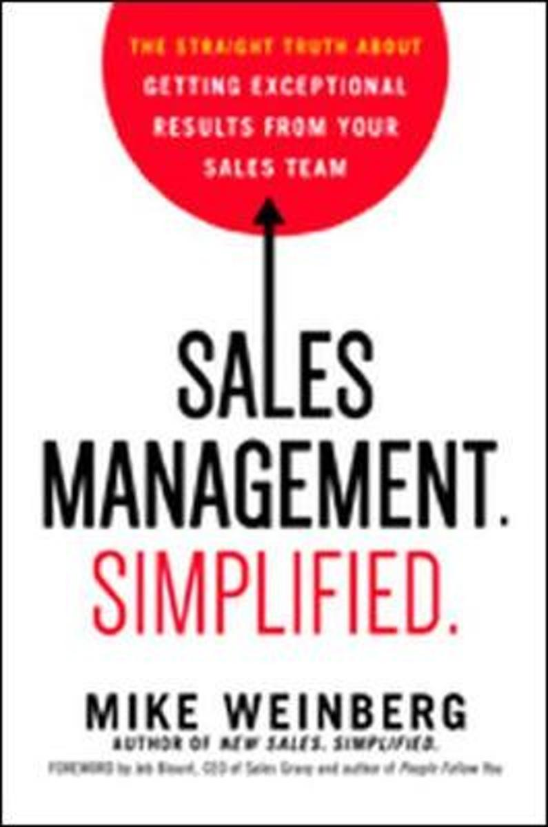 Sales Management. Simplified. The Straight Truth About Getting Exceptional Results from Your Sales Team