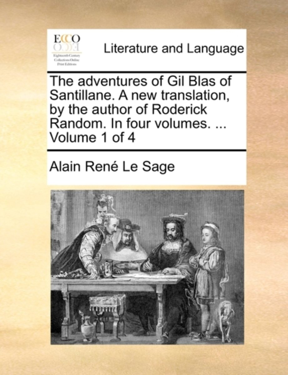 The Adventures of Gil Blas of Santillane. a New Translation, by the Author of Roderick Random. in Four Volumes. ... Volume 1 of 4