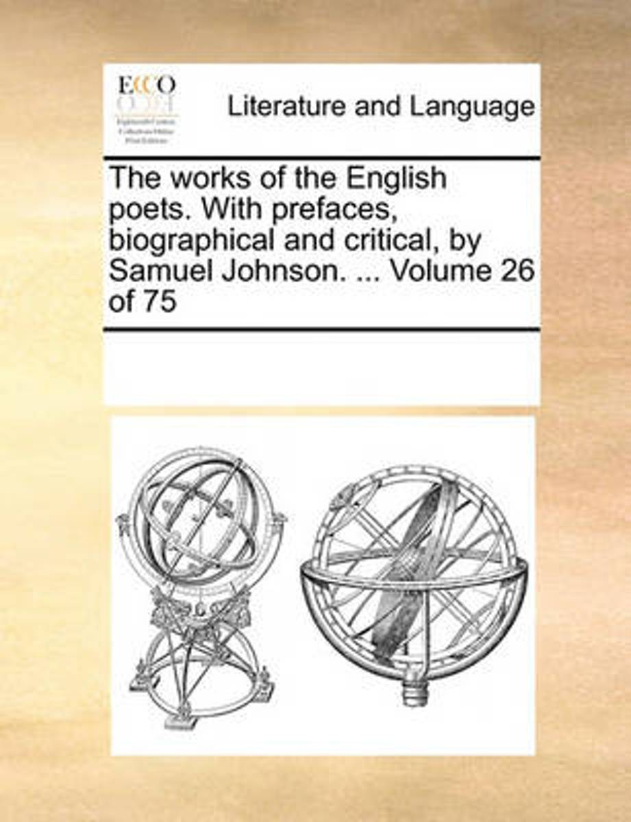 The Works of the English Poets. with Prefaces, Biographical and Critical, by Samuel Johnson. ... Volume 26 of 75