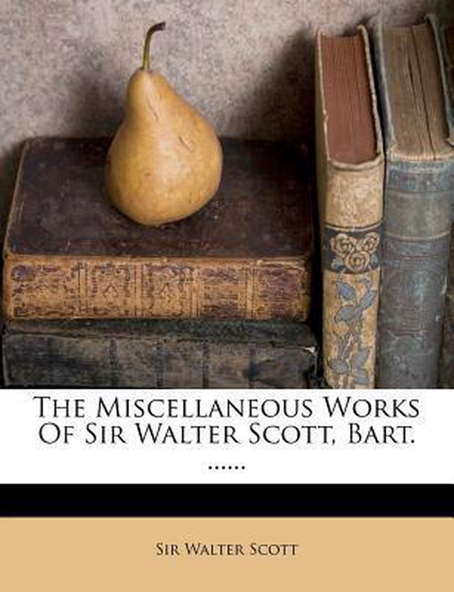 The Miscellaneous Works of Sir Walter Scott, Bart. ......