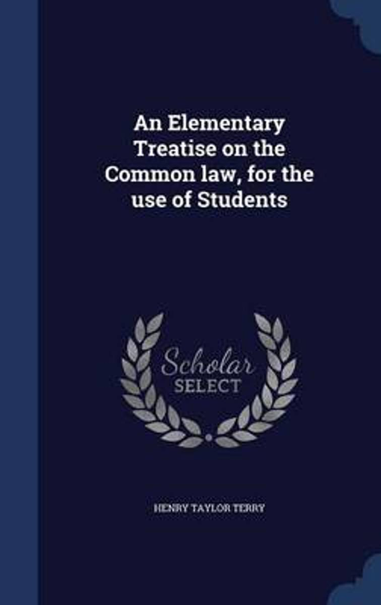 An Elementary Treatise on the Common Law, for the Use of Students