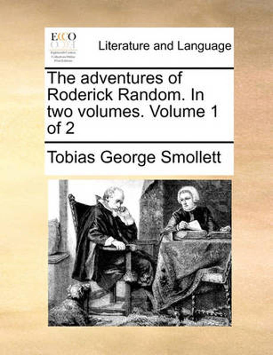 The Adventures of Roderick Random. in Two Volumes. Volume 1 of 2