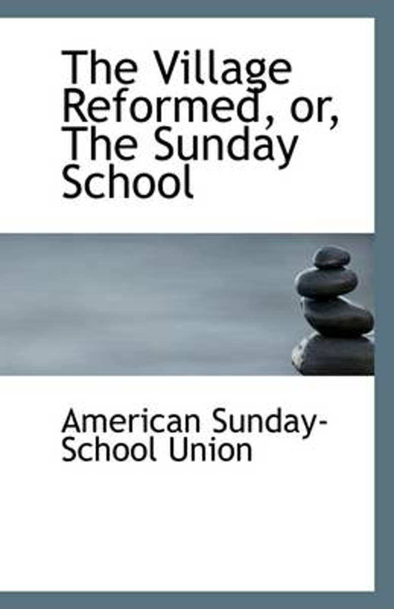 The Village Reformed, Or, the Sunday School