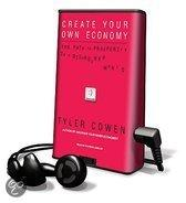 Create Your Own Economy: The Path to Prosperity in a Disordered World [With Earbuds]