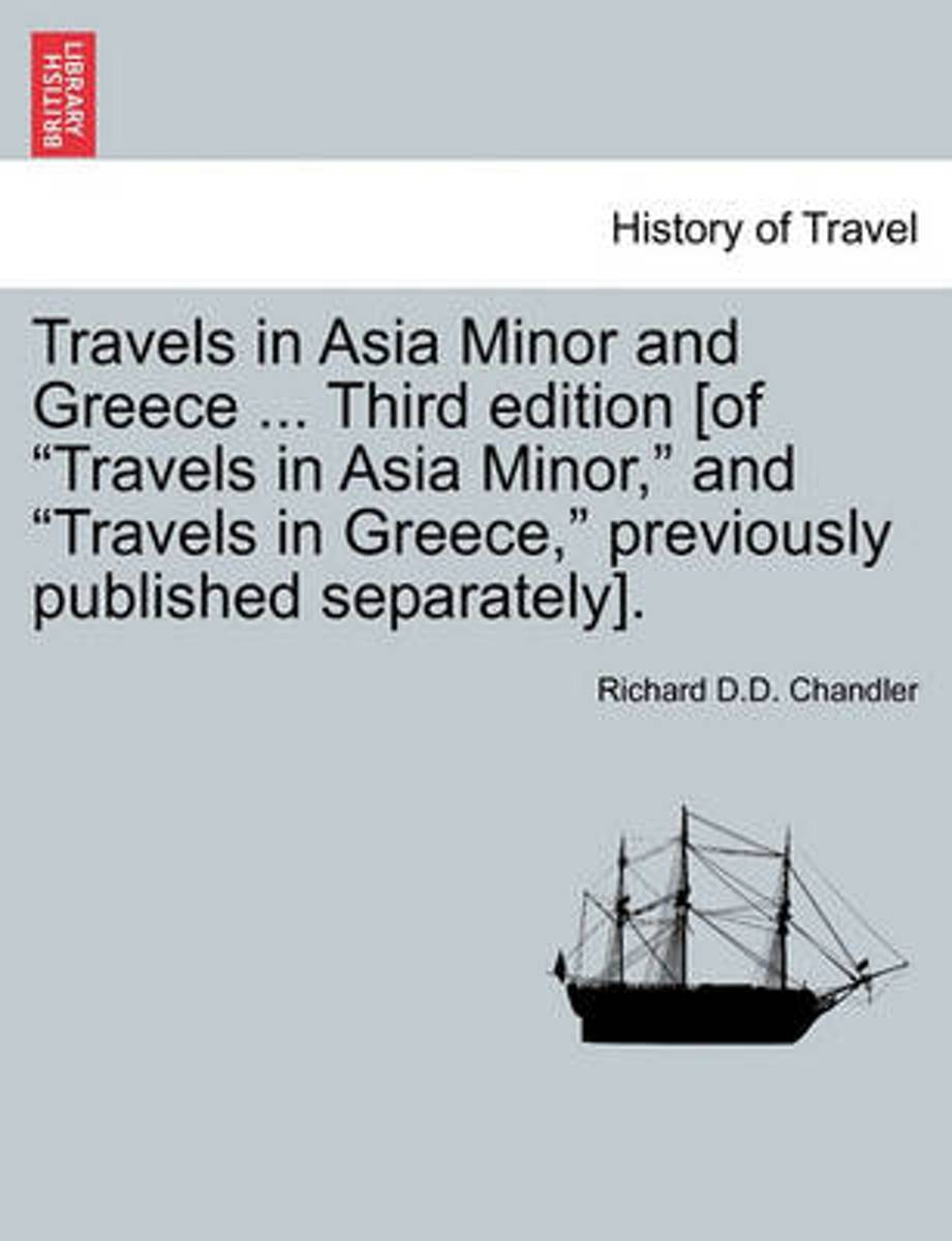 Travels in Asia Minor and Greece ... Third Edition [Of Travels in Asia Minor, and Travels in Greece, Previously Published Separately]. Vol. II, a New Edition