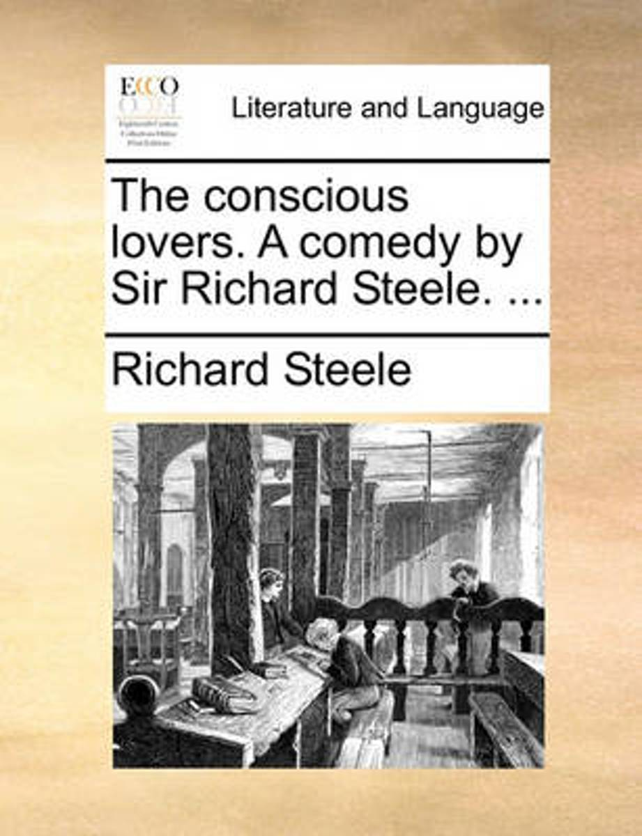 The Conscious Lovers. a Comedy by Sir Richard Steele.