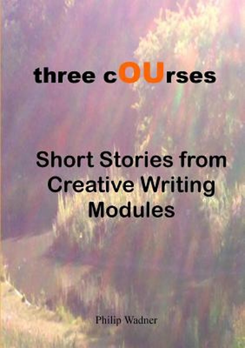 Three Courses - Short Stories from Creative Writing Modules