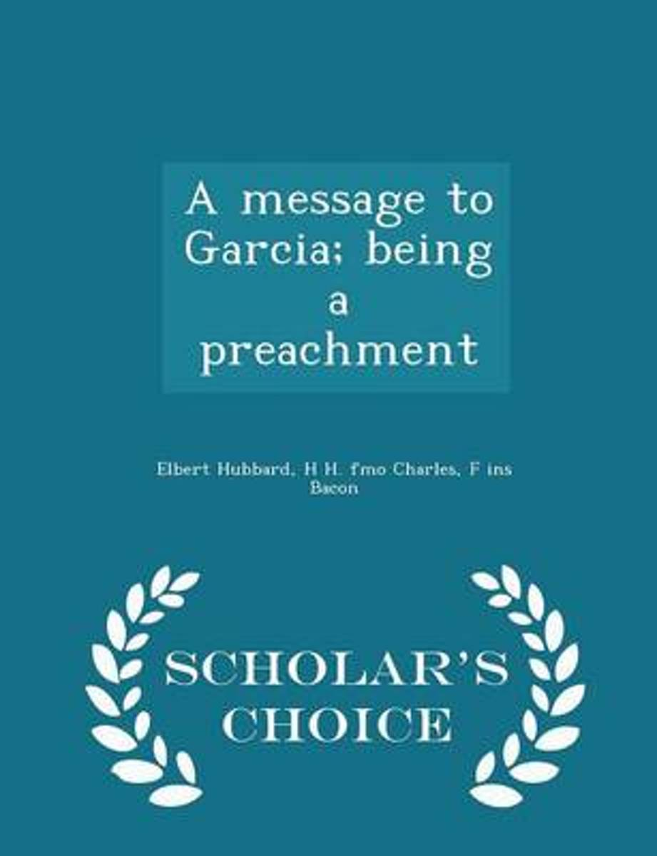 A Message to Garcia; Being a Preachment - Scholar's Choice Edition
