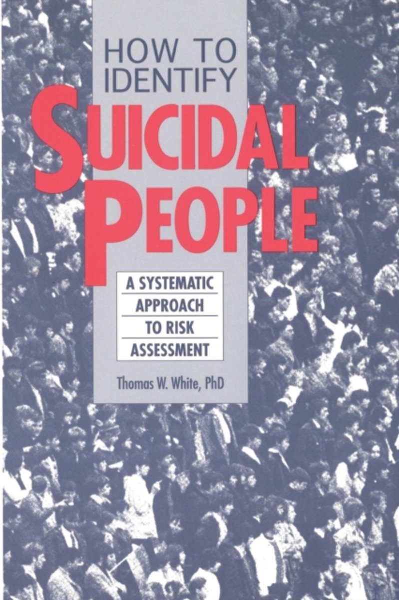 How To Identify Suicidal People: A Step-By-Step Assessment System