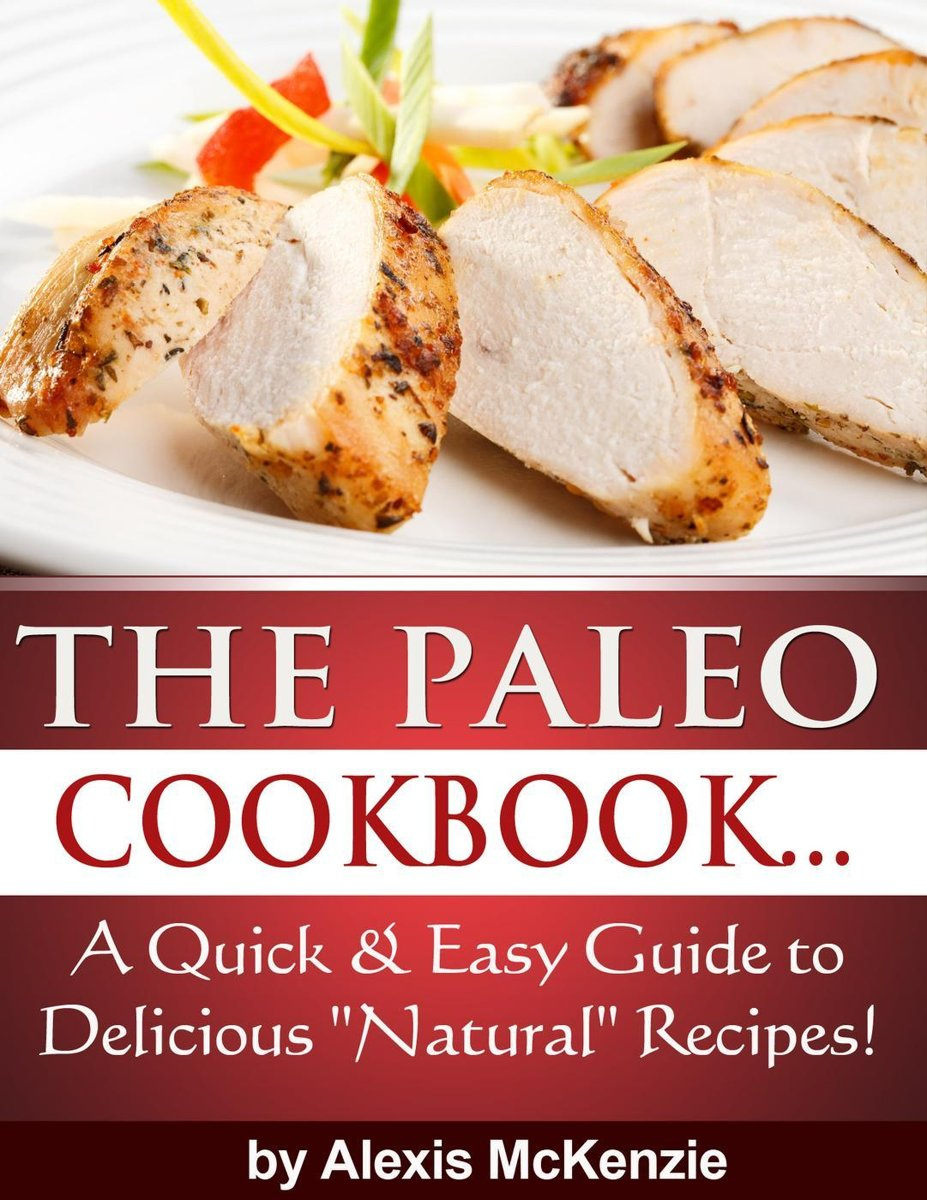 The Paleo Cookbook: A Quick and Easy Guide to Delicious ''Natural'' Recipes!