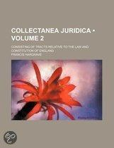 Collectanea Juridica (Volume 2); Consisting Of Tracts Relative To The Law And Constitution Of England