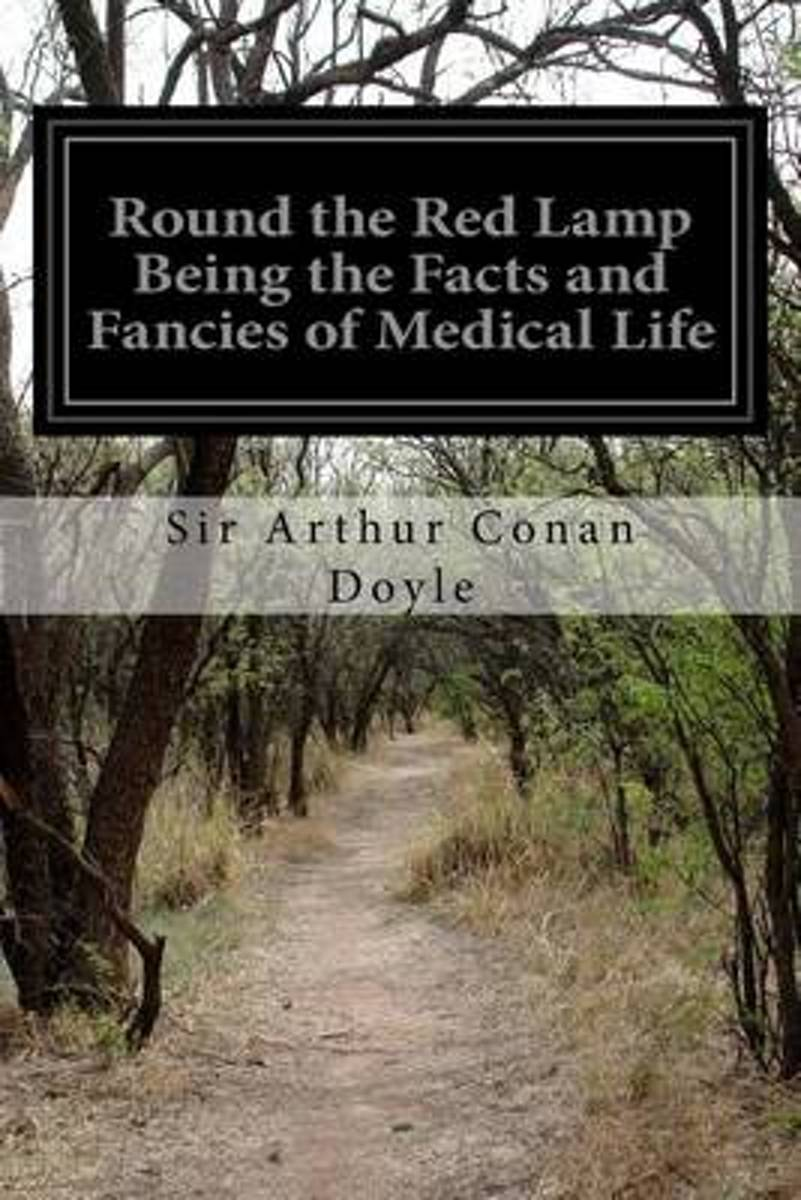 Round the Red Lamp Being the Facts and Fancies of Medical Life