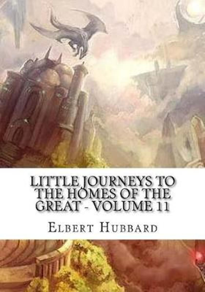 Little Journeys to the Homes of the Great - Volume 11