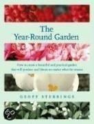 The Year-Round Garden: How To Create A Beautiful And Practical Garden That Will Produce And Bloom No Matter What The Season