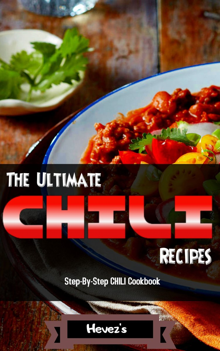 The Ultimate CHILI Recipes Step-By-Step CHILI Cookbook