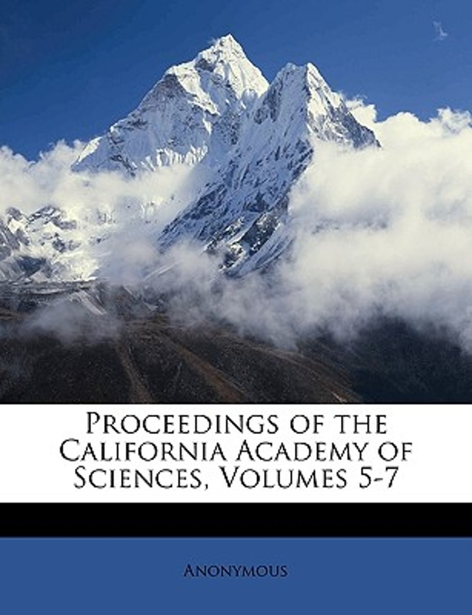Proceedings of the California Academy of Sciences, Volumes 5-7