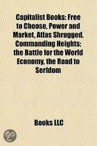 Capitalist Books (Book Guide): Free to Choose, Power and Market, Atlas Shrugged, the Road to Serfdom
