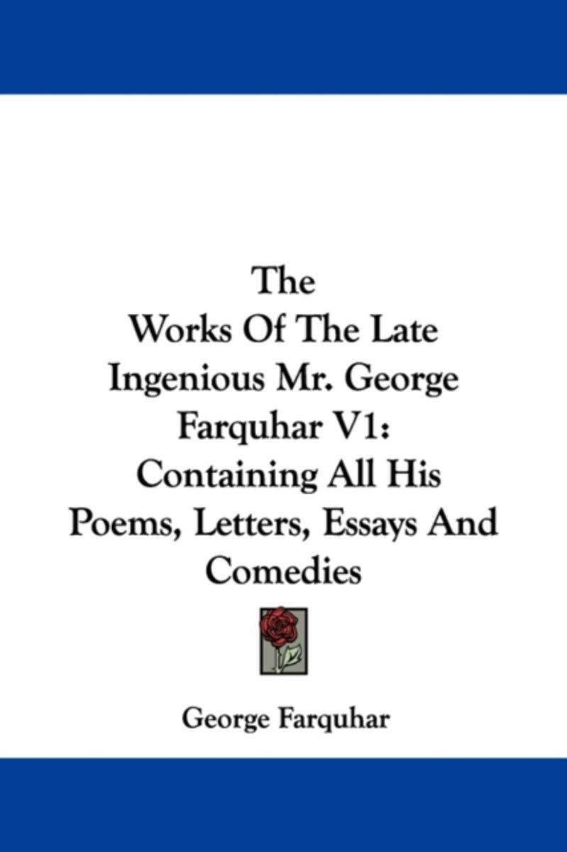 The Works of the Late Ingenious Mr. George Farquhar V1