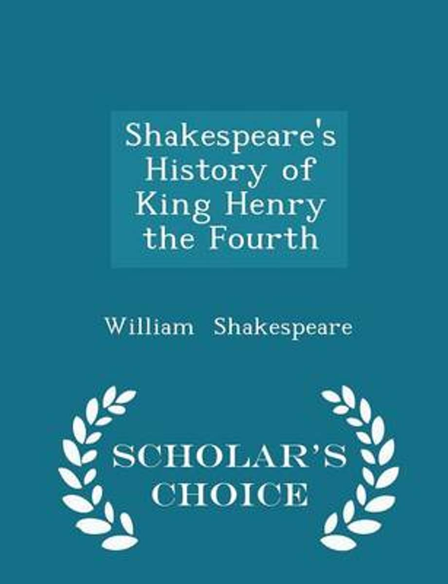 Shakespeare's History of King Henry the Fourth - Scholar's Choice Edition