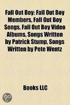 Fall Out Boy: Fall Out Boy Members, Fall Out Boy Songs, Fall Out Boy Video Albums, Songs Written By Patrick Stump, Songs Written By