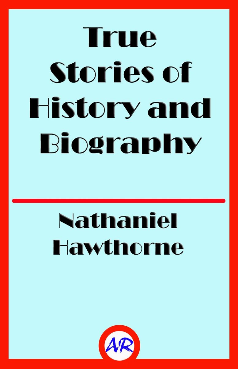 True Stories of History and Biography (Illustrated)