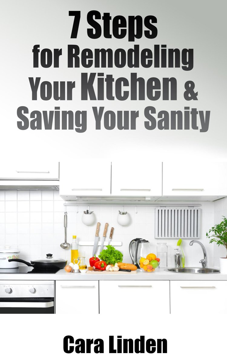 7 Steps for Remodeling Your Kitchen and Saving Your Sanity
