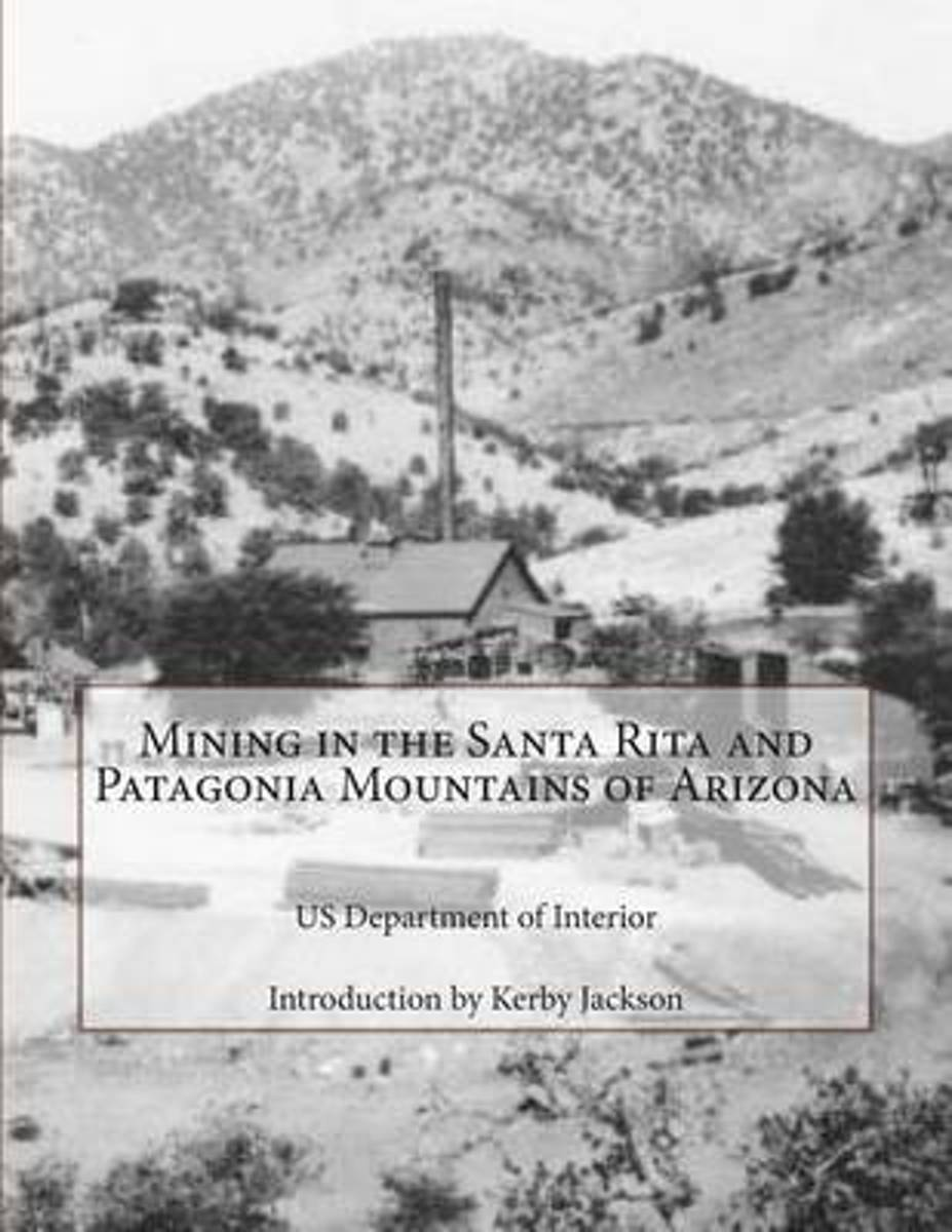 Mining in the Santa Rita and Patagonia Mountains of Arizona