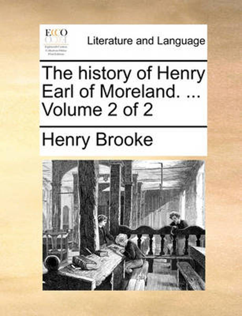 The History of Henry Earl of Moreland. ... Volume 2 of 2