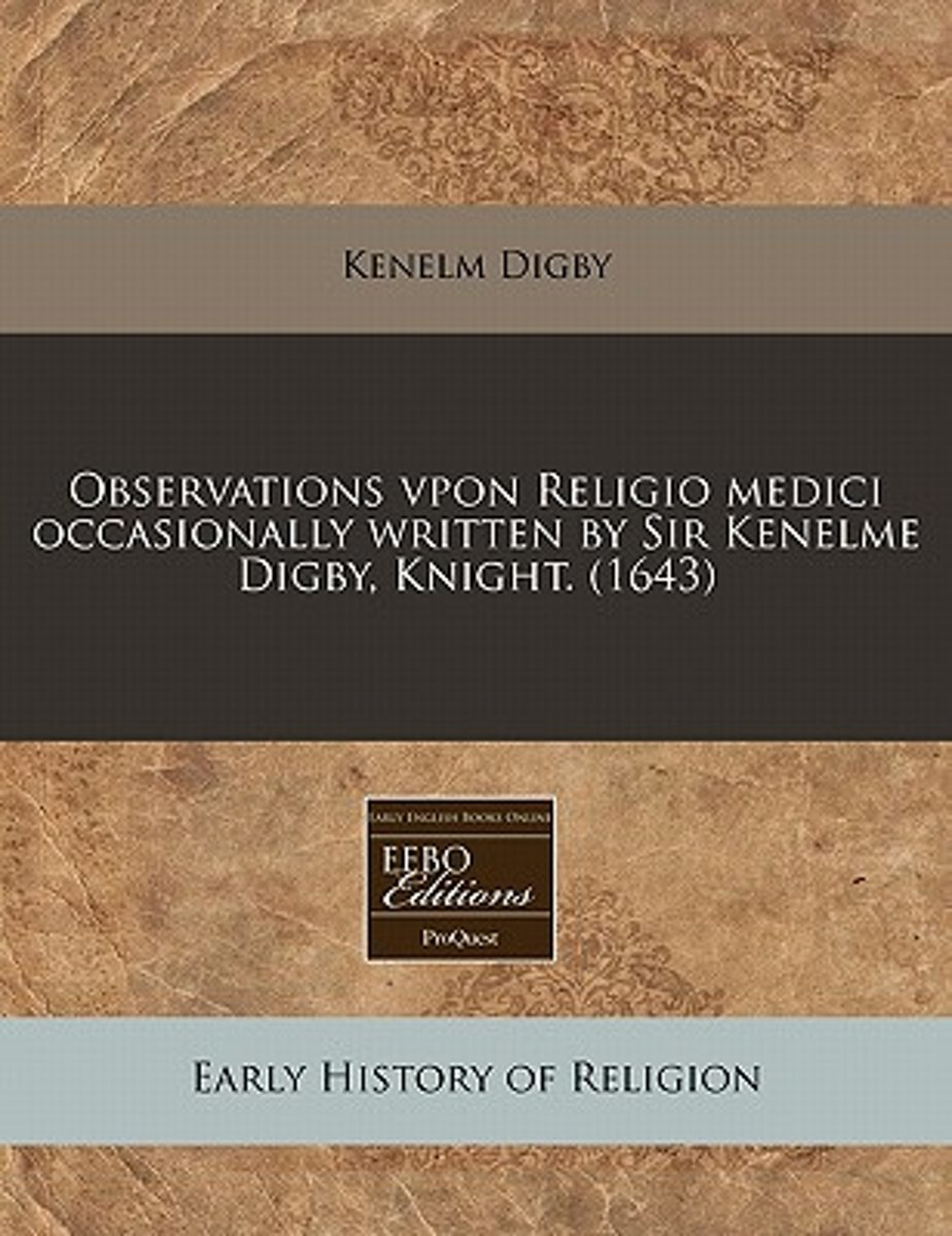 Observations Vpon Religio Medici Occasionally Written by Sir Kenelme Digby, Knight. (1643)