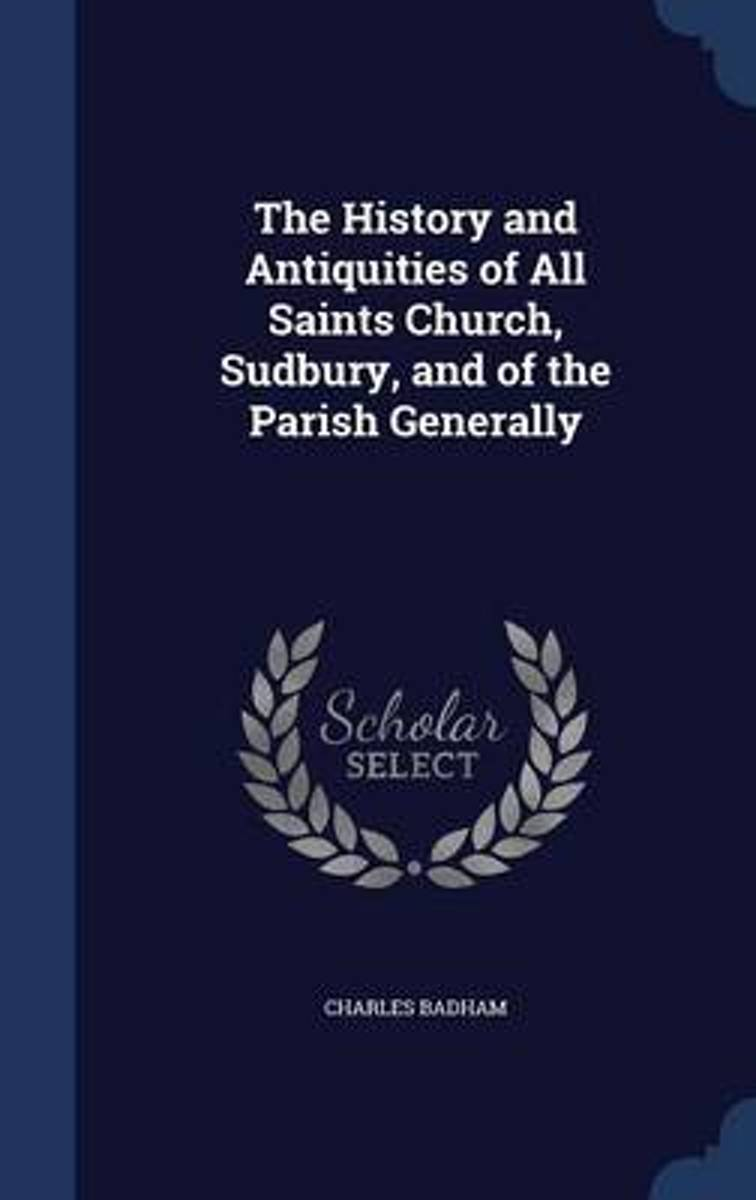 The History and Antiquities of All Saints Church, Sudbury, and of the Parish Generally