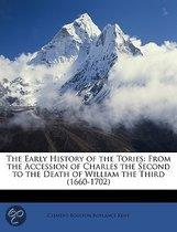the Early History of the Tories: from the Accession of Charles the Second to the Death of William the Third (1660-1702)